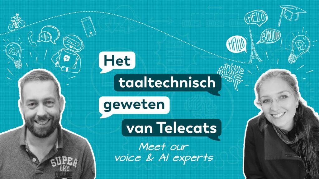 """Meet our voice & AI experts. """"Het taaltechnisch geweten van Telecats"""""""